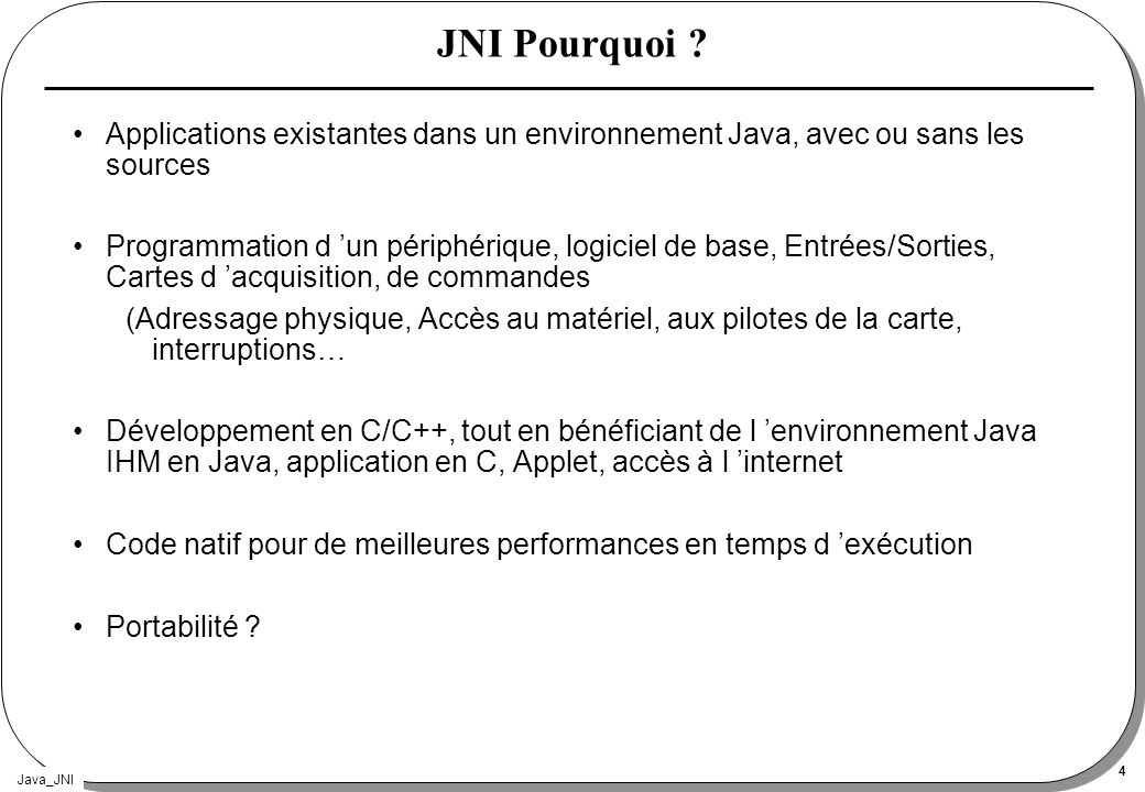 JNI Pourquoi Applications existantes dans un environnement Java, avec ou sans les sources.