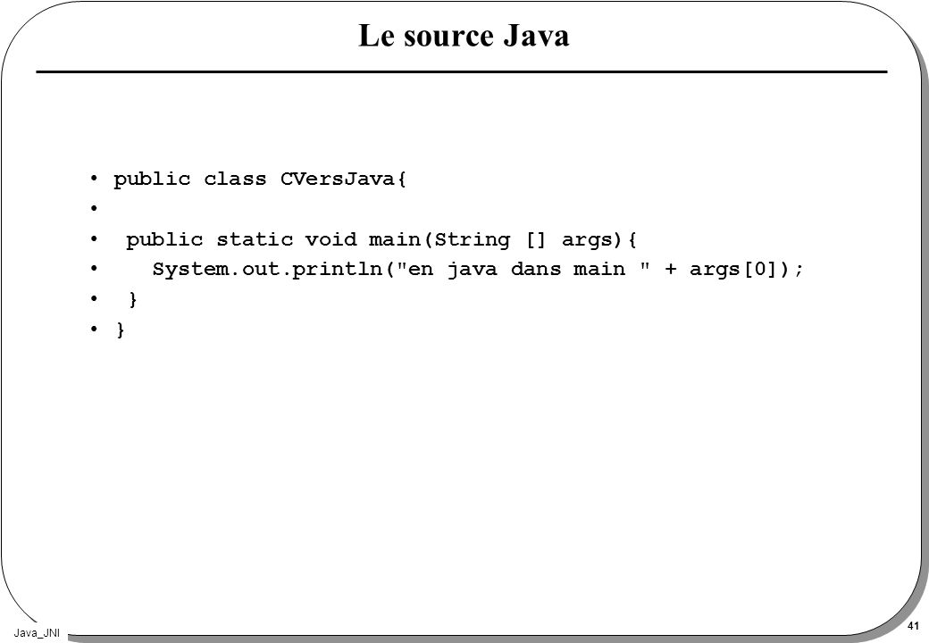 Le source Java public class CVersJava{