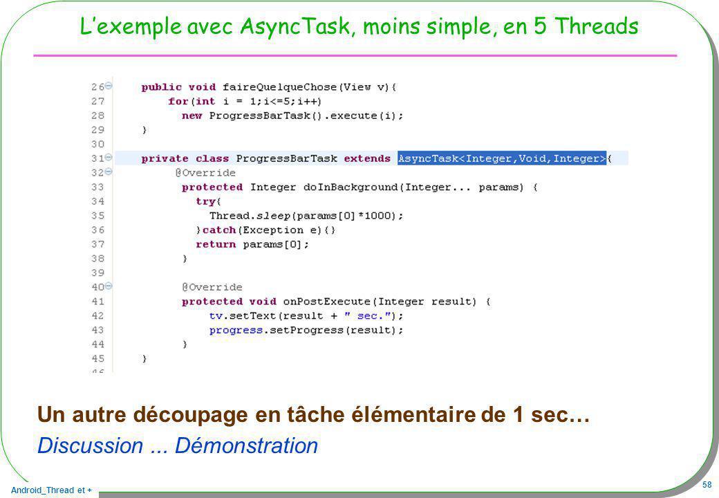 L'exemple avec AsyncTask, moins simple, en 5 Threads