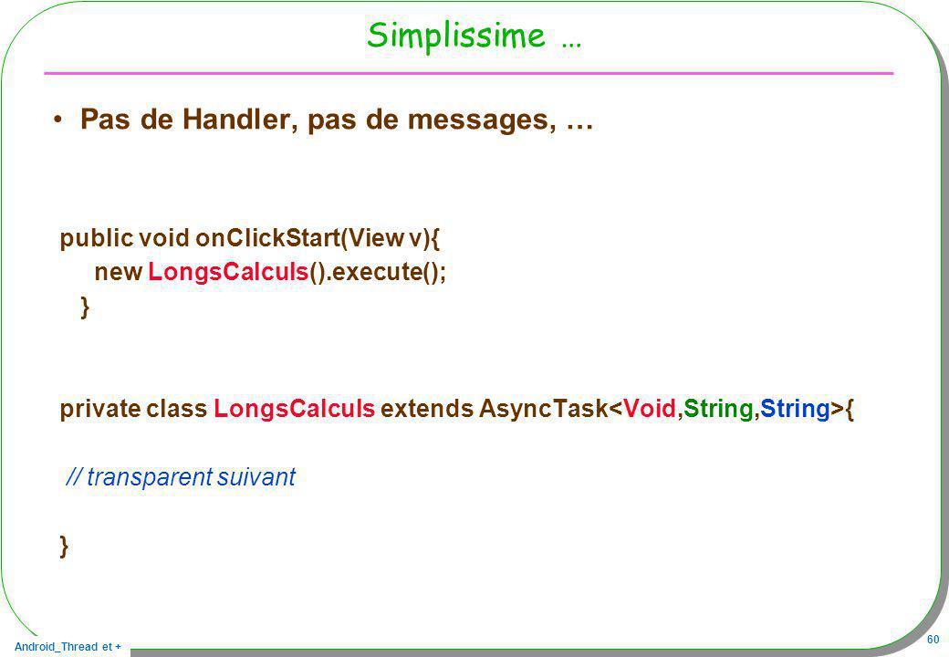 Simplissime … Pas de Handler, pas de messages, …