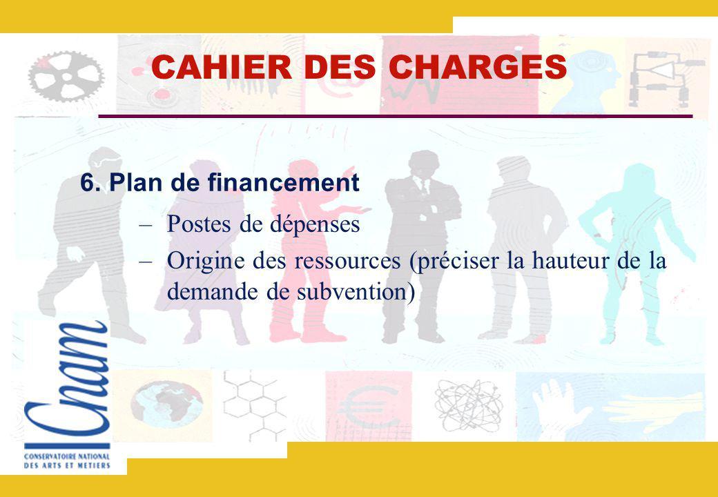 CAHIER DES CHARGES 6. Plan de financement Postes de dépenses