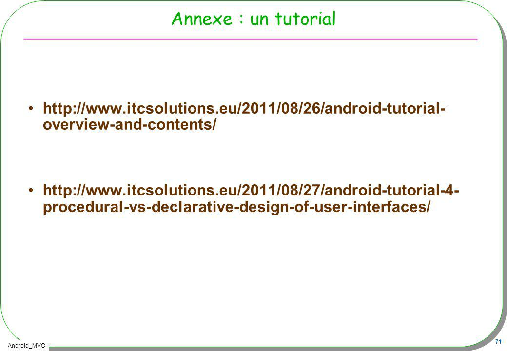 Annexe : un tutorial http://www.itcsolutions.eu/2011/08/26/android-tutorial-overview-and-contents/