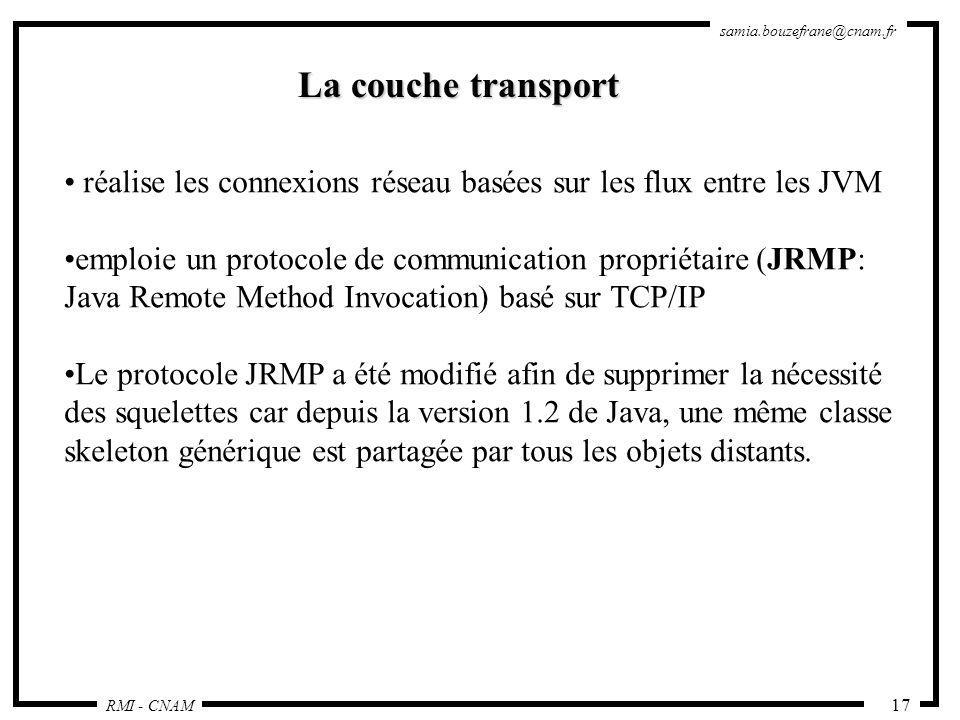 La couche transport réalise les connexions réseau basées sur les flux entre les JVM. emploie un protocole de communication propriétaire (JRMP: