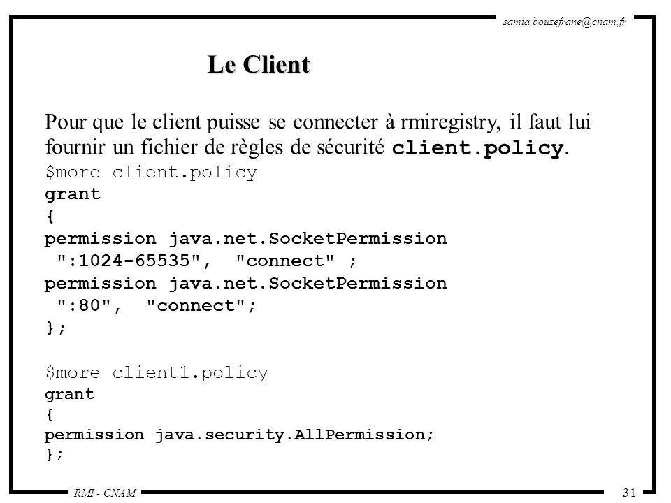 Le Client Pour que le client puisse se connecter à rmiregistry, il faut lui. fournir un fichier de règles de sécurité client.policy.