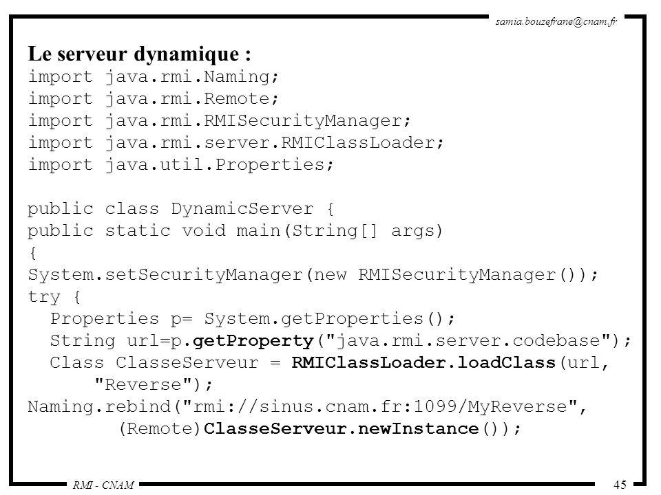 Le serveur dynamique : import java.rmi.Naming; import java.rmi.Remote;