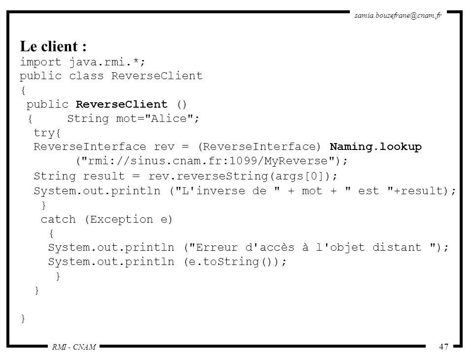 Le client : import java.rmi.*; public class ReverseClient {