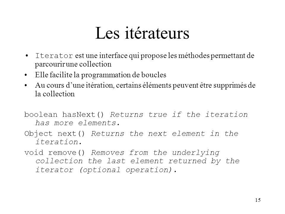 Les itérateurs Iterator est une interface qui propose les méthodes permettant de parcourir une collection.