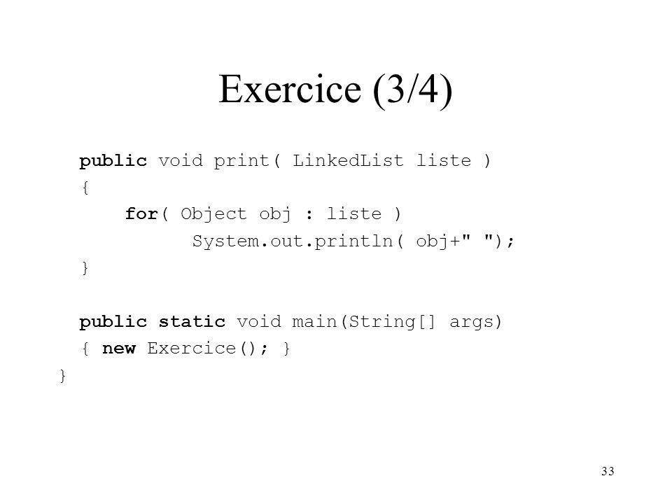 Exercice (3/4) public void print( LinkedList liste ) {