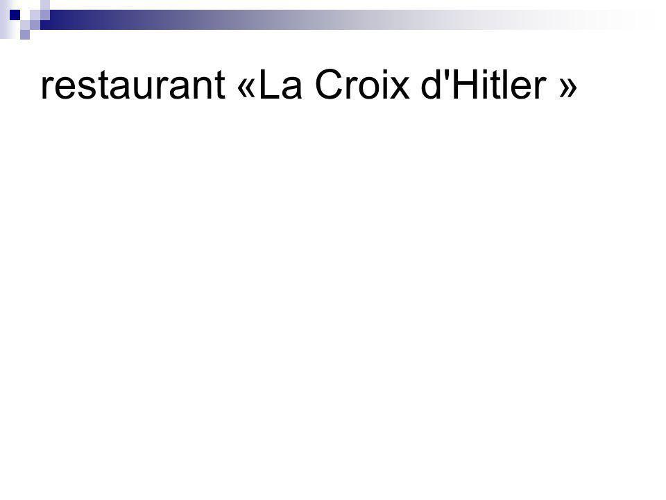 restaurant «La Croix d Hitler »