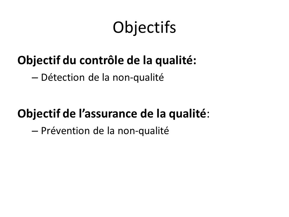 Objectifs Objectif du contrôle de la qualité: