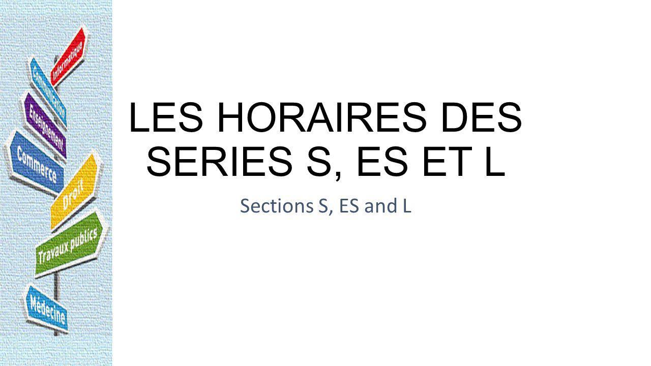 LES HORAIRES DES SERIES S, ES ET L
