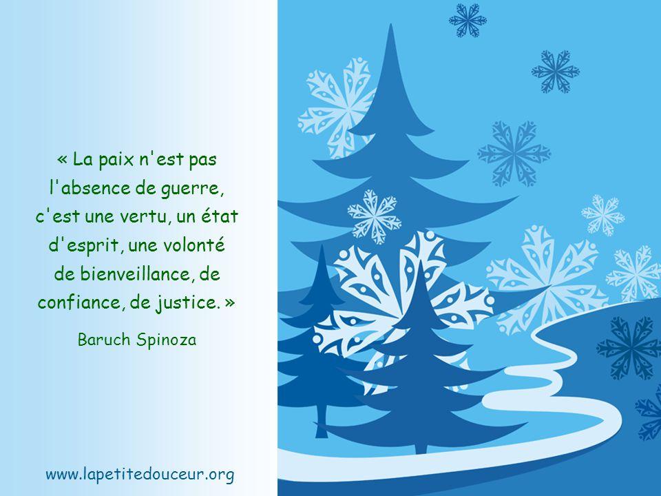 « La paix n est pas l absence de guerre, c est une vertu, un état d esprit, une volonté de bienveillance, de confiance, de justice. »