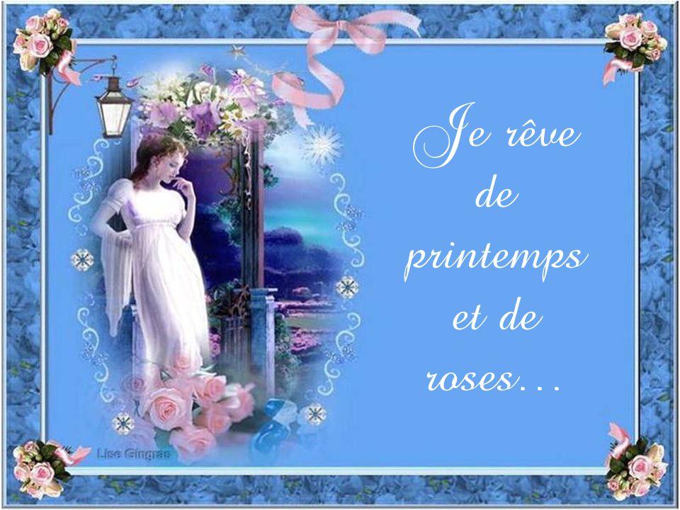 Je rêve de printemps et de roses…