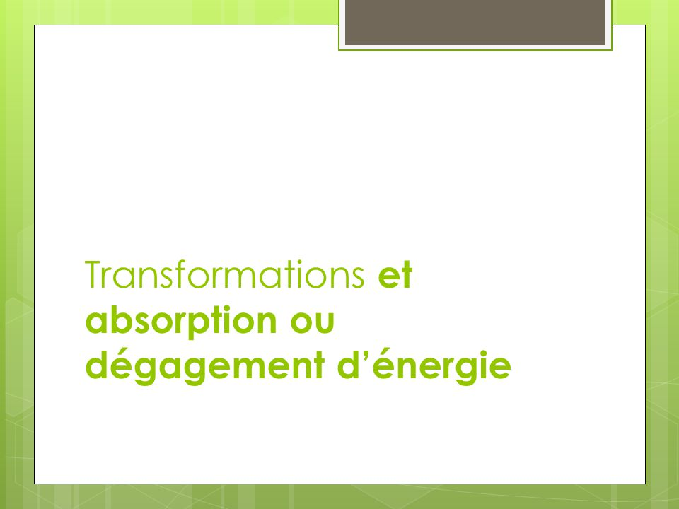 Transformations et absorption ou dégagement d'énergie