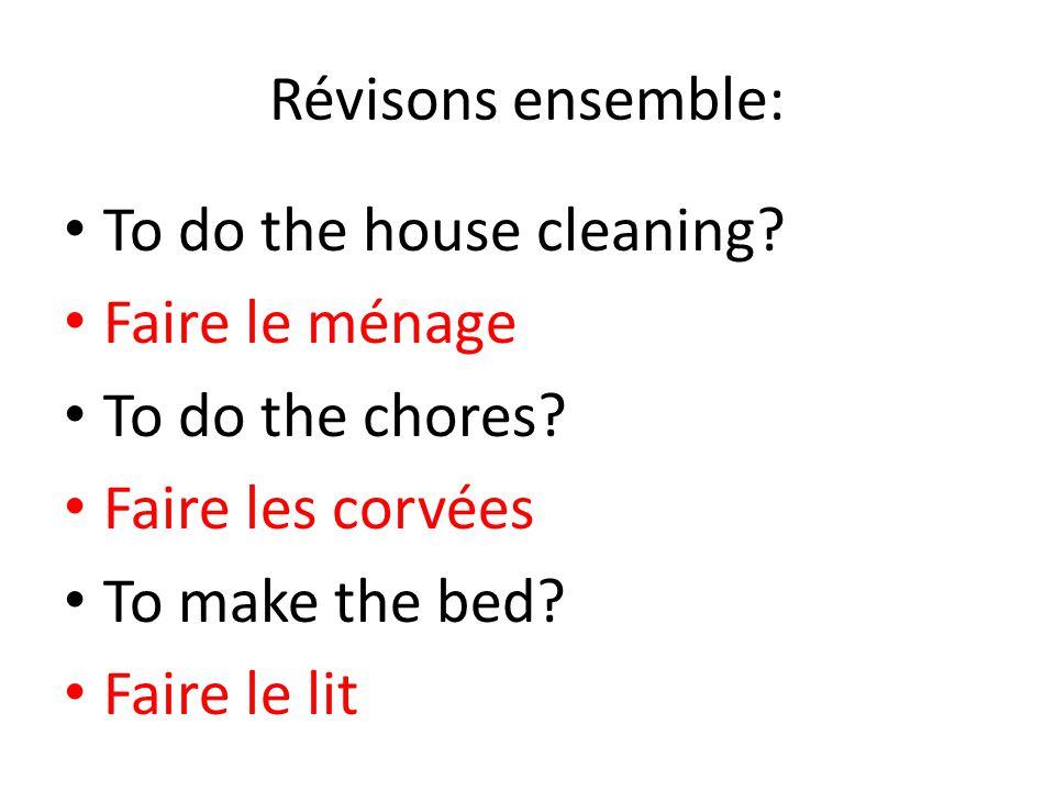 Révisons ensemble: To do the house cleaning Faire le ménage. To do the chores Faire les corvées.