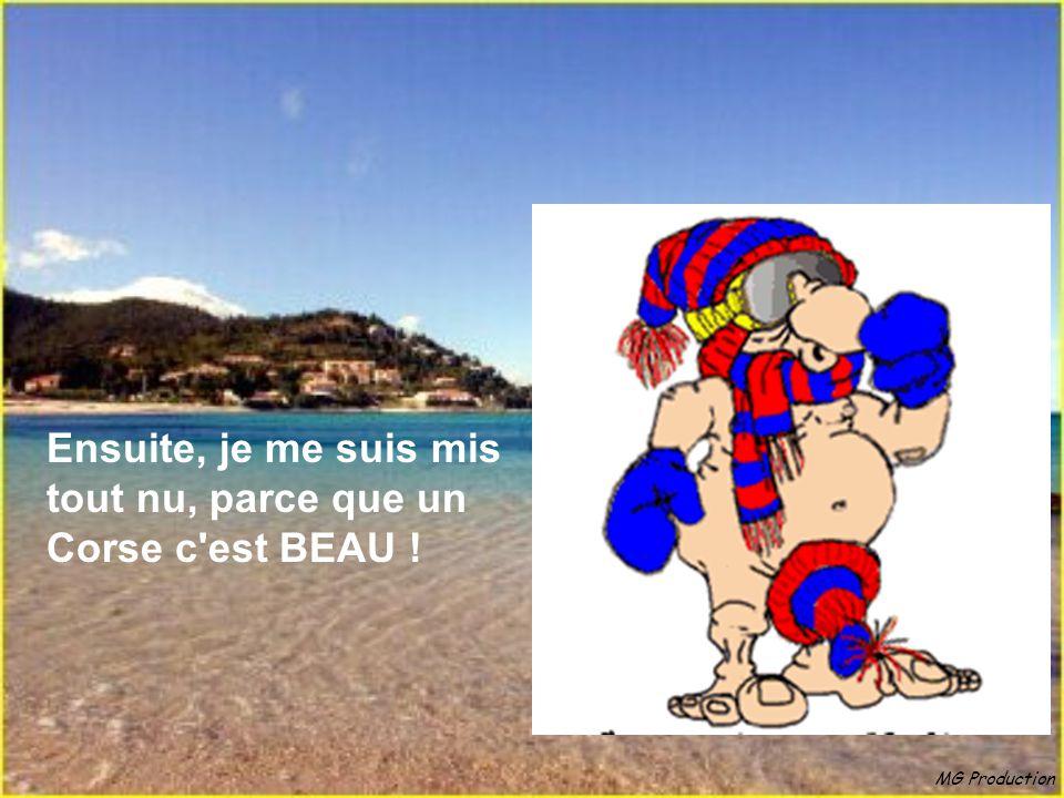 Ensuite, je me suis mis tout nu, parce que un Corse c est BEAU !