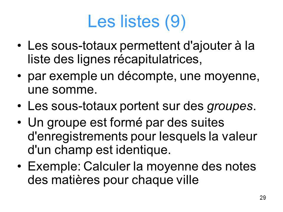 Les listes (9) Les sous-totaux permettent d ajouter à la liste des lignes récapitulatrices, par exemple un décompte, une moyenne, une somme.