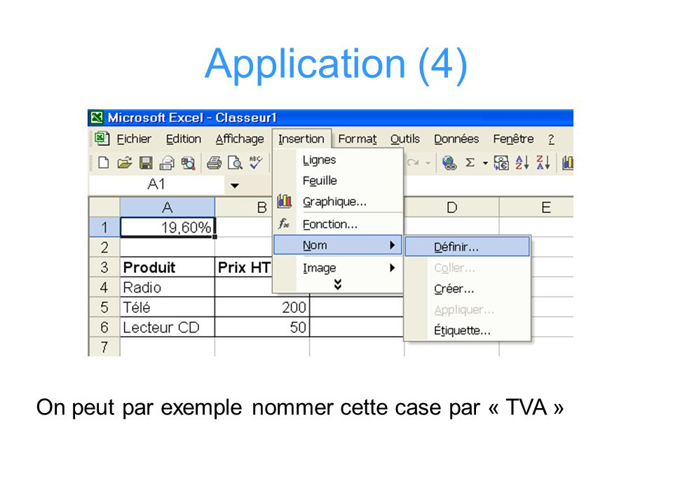 Application (4) On peut par exemple nommer cette case par « TVA »