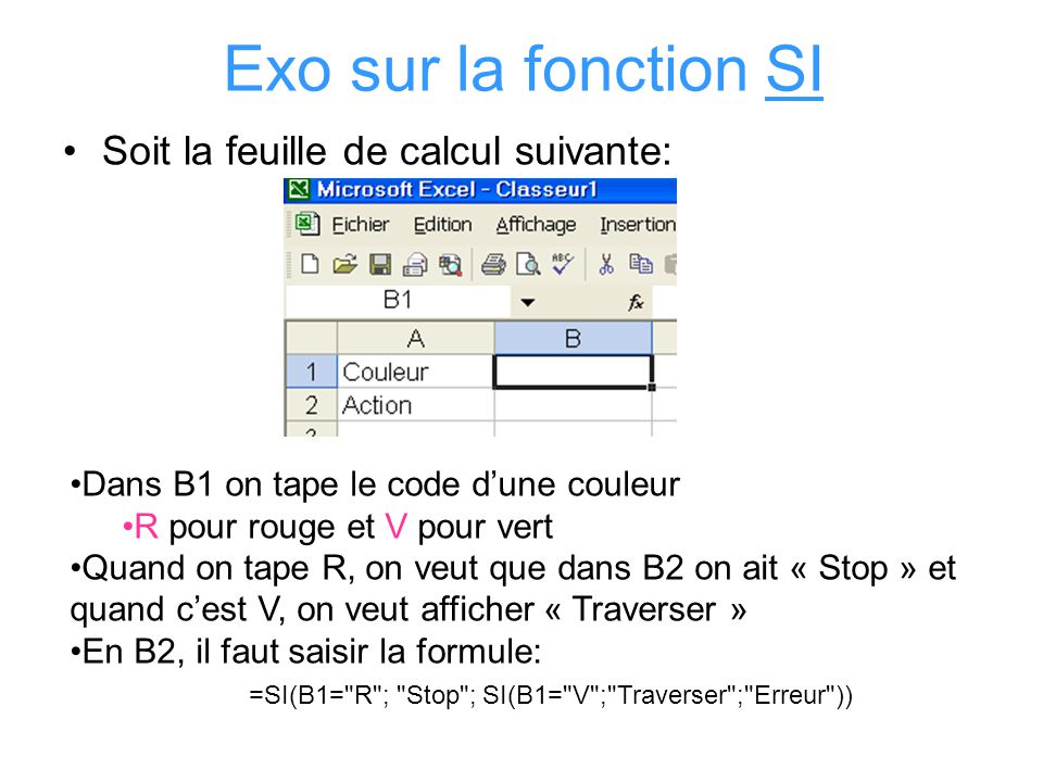 =SI(B1= R ; Stop ; SI(B1= V ; Traverser ; Erreur ))