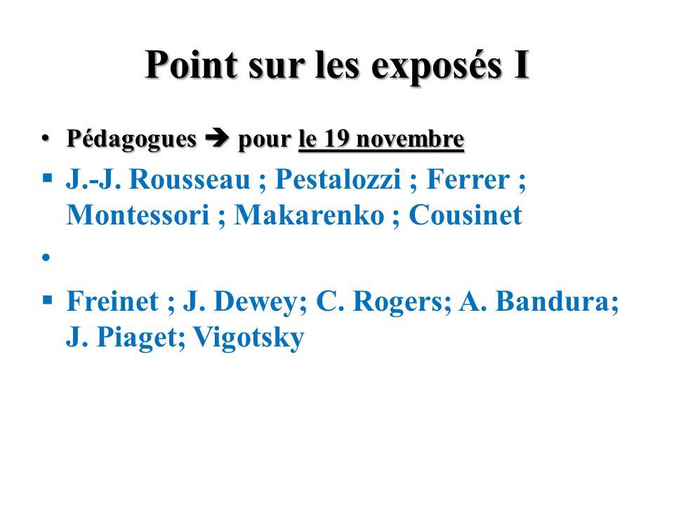 Point sur les exposés I Pédagogues  pour le 19 novembre. J.-J. Rousseau ; Pestalozzi ; Ferrer ; Montessori ; Makarenko ; Cousinet.