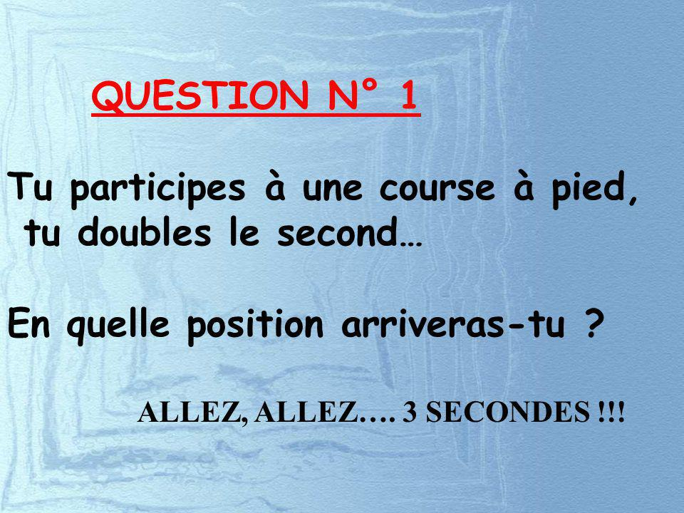 Tu participes à une course à pied, tu doubles le second…
