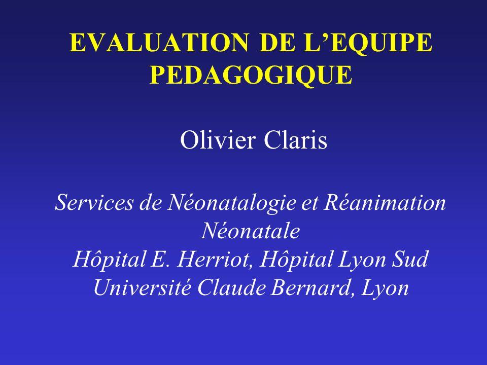 EVALUATION DE L'EQUIPE PEDAGOGIQUE Olivier Claris Services de Néonatalogie et Réanimation Néonatale Hôpital E.