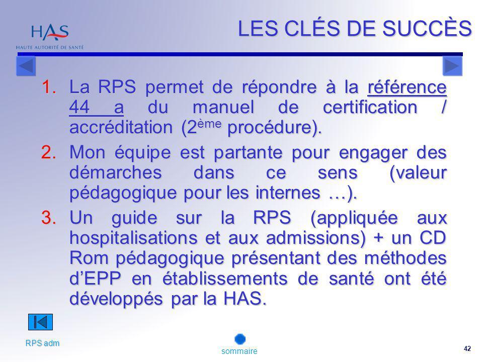 LES CLÉS DE SUCCÈS La RPS permet de répondre à la référence 44 a du manuel de certification / accréditation (2ème procédure).
