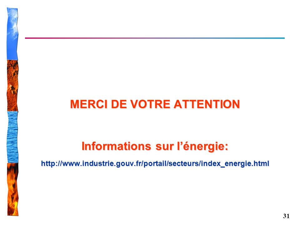 MERCI DE VOTRE ATTENTION Informations sur l'énergie: