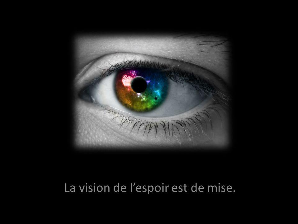 La vision de l'espoir est de mise.