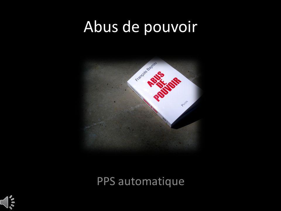 Abus de pouvoir PPS automatique
