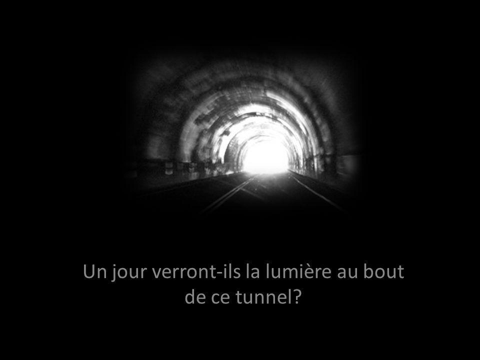 Un jour verront-ils la lumière au bout de ce tunnel