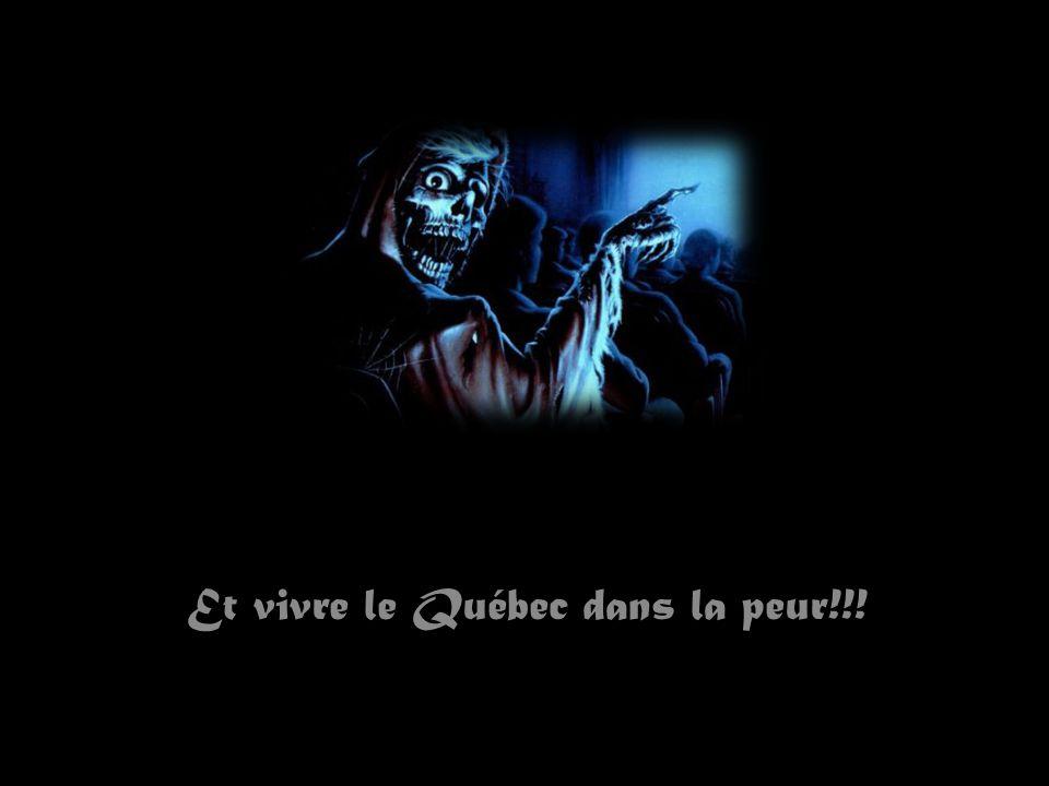Et vivre le Québec dans la peur!!!