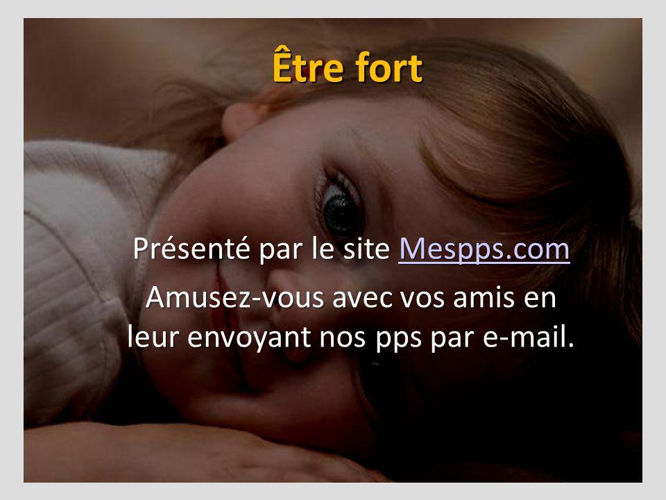 Être fort Présenté par le site Mespps.com