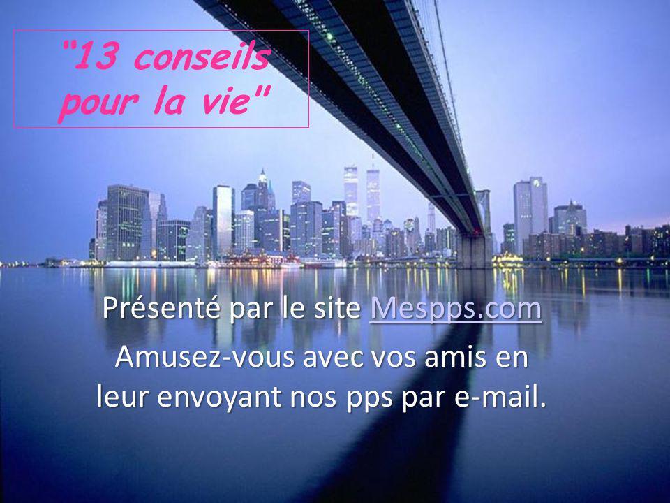13 conseils pour la vie Présenté par le site Mespps.com