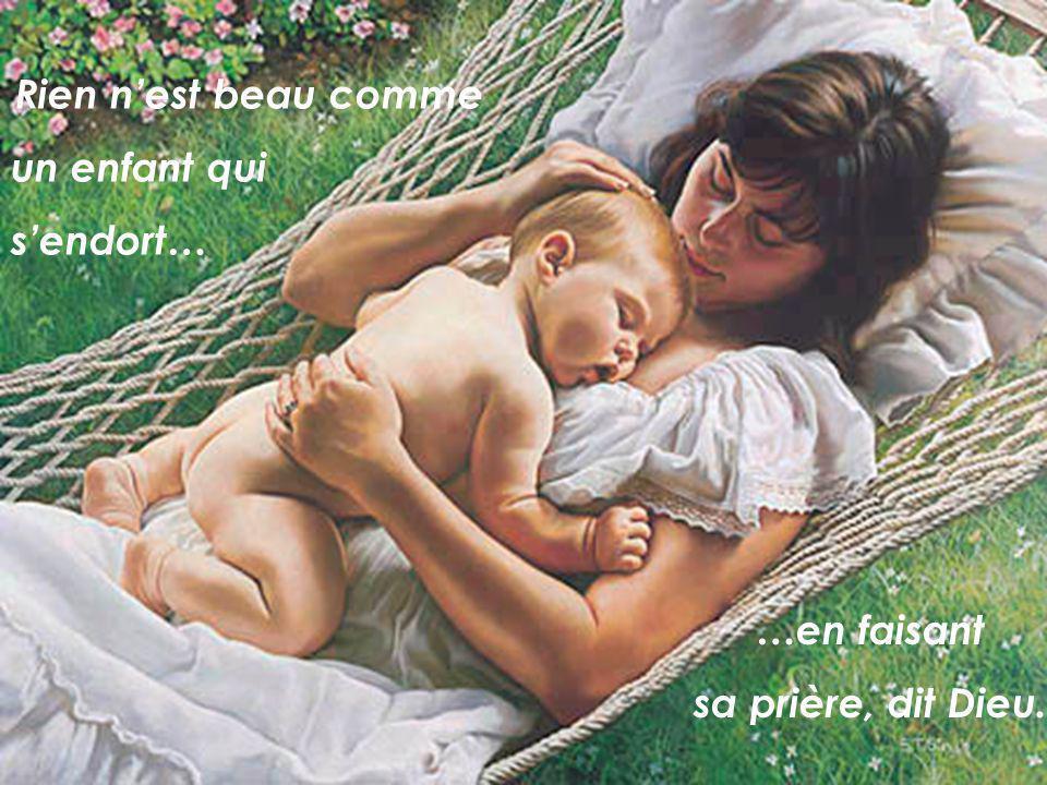 Rien n'est beau comme un enfant qui s'endort… …en faisant sa prière, dit Dieu.