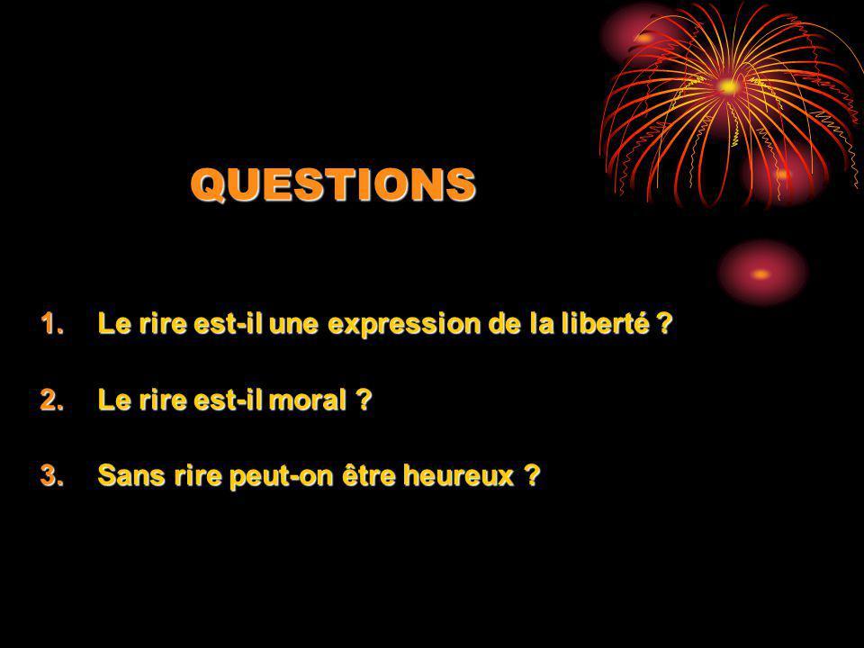 QUESTIONS Le rire est-il une expression de la liberté