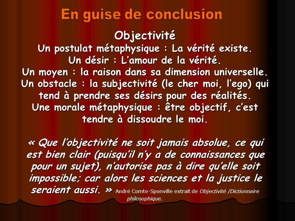 Objectivité Un postulat métaphysique : La vérité existe.