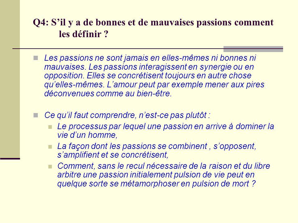 Q4: S'il y a de bonnes et de mauvaises passions comment les définir