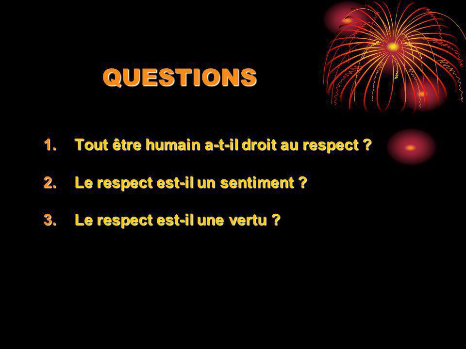 QUESTIONS Tout être humain a-t-il droit au respect