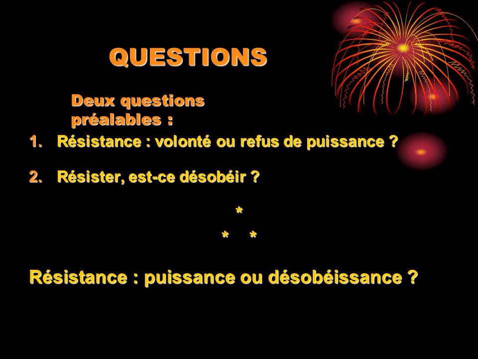 QUESTIONS * * * Résistance : puissance ou désobéissance