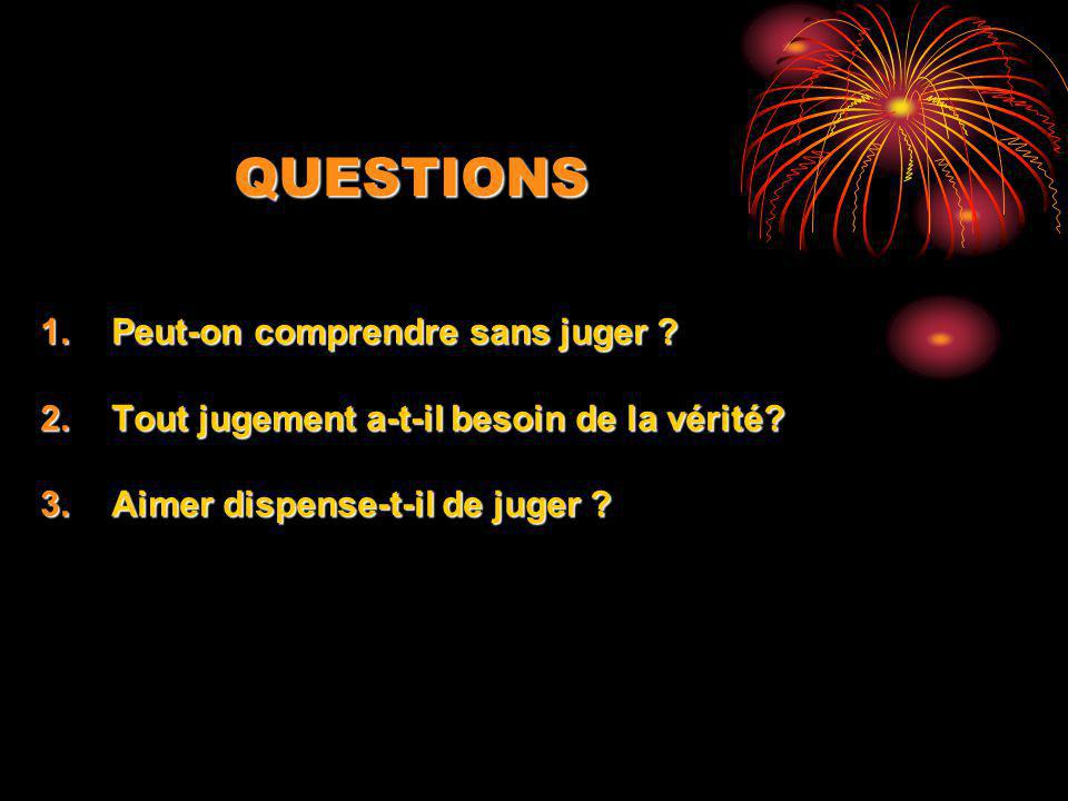 QUESTIONS Peut-on comprendre sans juger