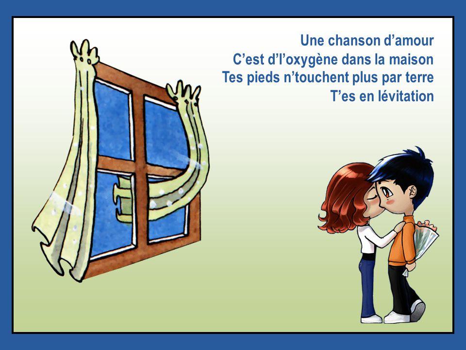 Une chanson d'amour C'est d'l'oxygène dans la maison