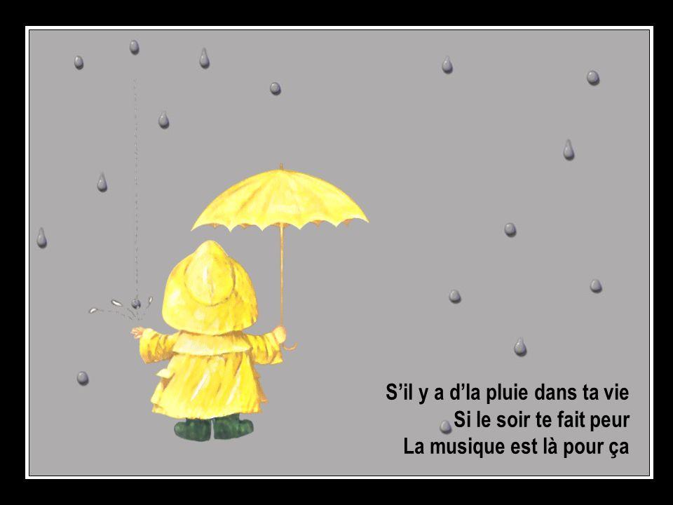 S'il y a d'la pluie dans ta vie Si le soir te fait peur La musique est là pour ça