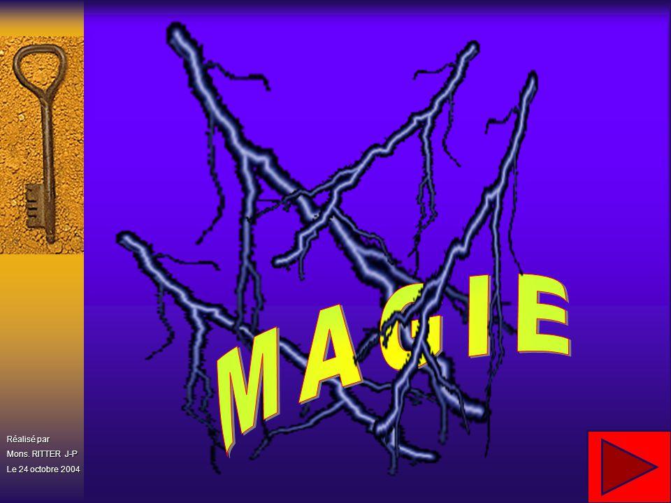 MAGIE Réalisé par Mons. RITTER J-P Le 24 octobre 2004