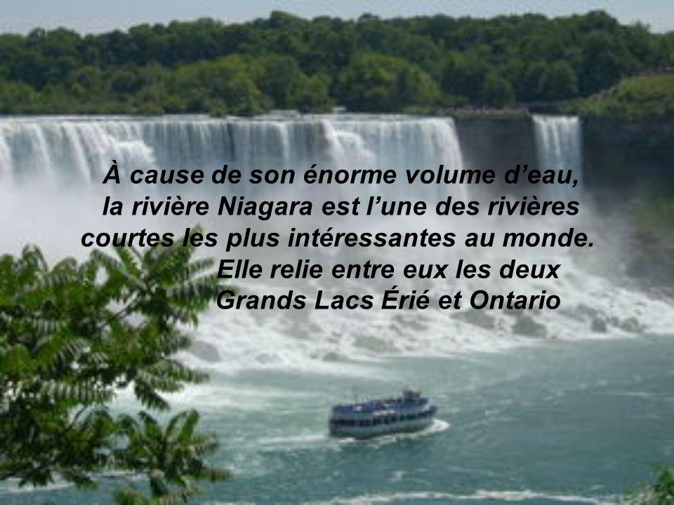 À cause de son énorme volume d'eau, la rivière Niagara est l'une des rivières courtes les plus intéressantes au monde. Elle relie entre eux les deux Grands Lacs Érié et Ontario