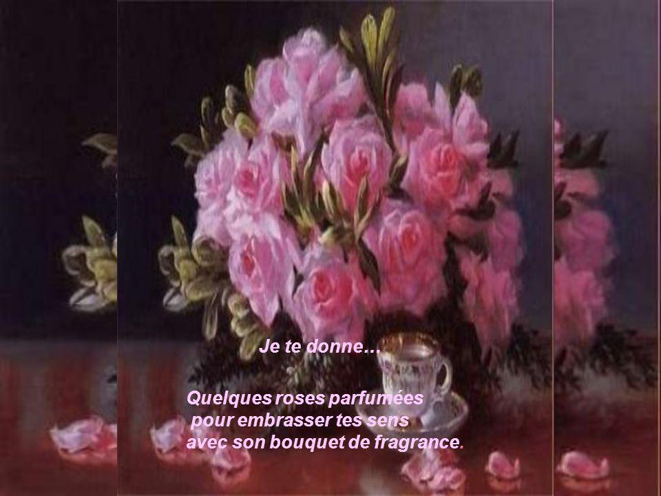 Je te donne… Quelques roses parfumées pour embrasser tes sens avec son bouquet de fragrance.