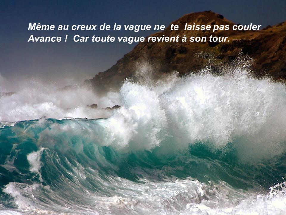 Même au creux de la vague ne te laisse pas couler