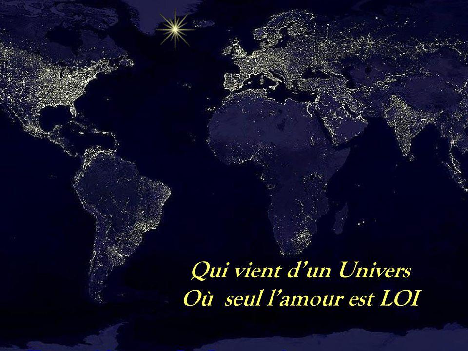 Qui vient d'un Univers Où seul l'amour est LOI