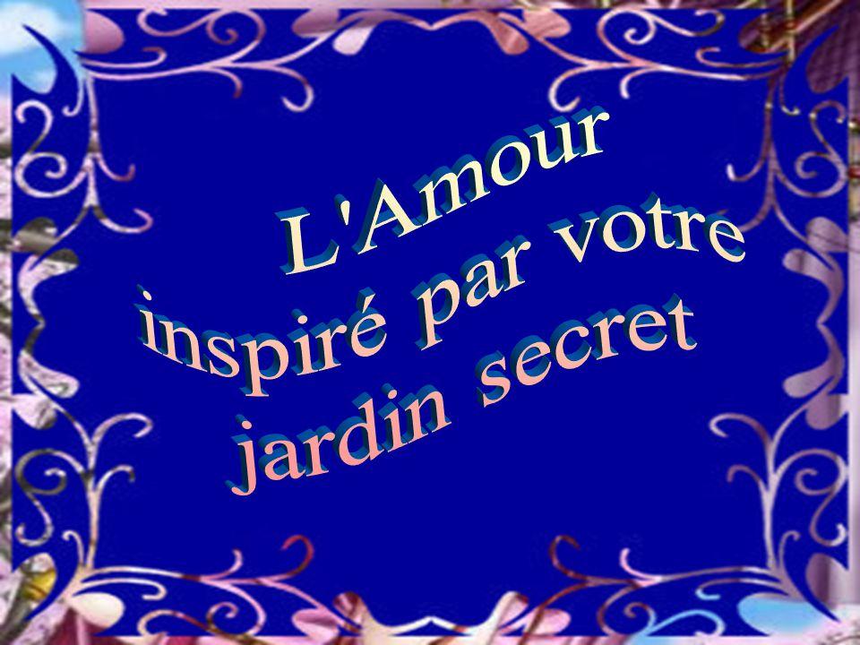 L Amour inspiré par votre jardin secret