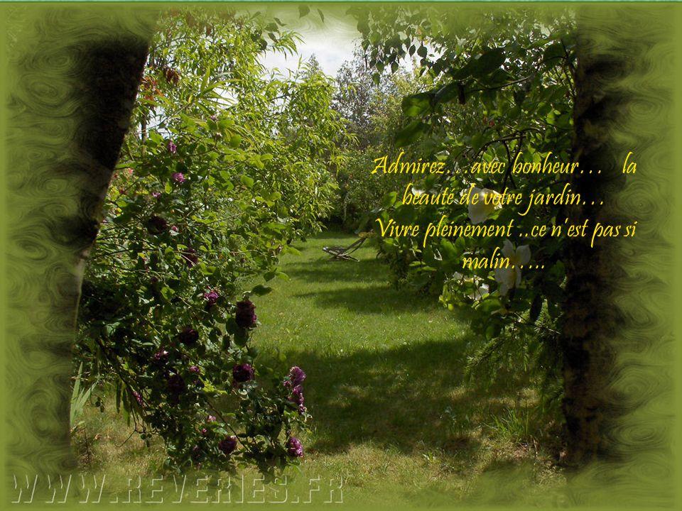 Admirez…avec bonheur… la beauté de votre jardin… Vivre pleinement